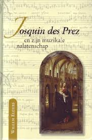 Josquin des Prez en zijn muzikale nalatenschap - Willem Elders