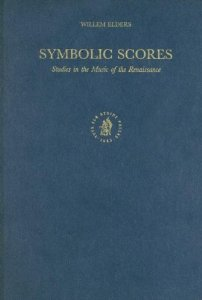 Symbolic Scores. Studies in the Music of the Renaissance - Willem Elders